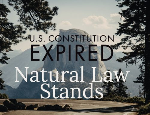 U.S. Constitution Expired. California Exemptions Revoked. Natural Law Stands